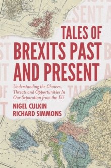 Tales of Brexits Past and Present : Understanding the Choices, Threats and Opportunities In Our Separation from the EU, Paperback / softback Book