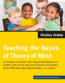 Teaching the Basics of Theory of Mind : A Complete Curriculum with Supporting Materials for Children with Autism Spectrum Disorder and Related Social Difficulties Aged Approximately 5 to 9 Years, Paperback / softback Book