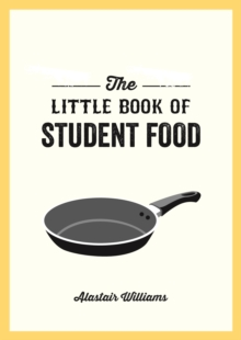 The Little Book of Student Food : Easy Recipes for Tasty, Healthy Eating on a Budget, Paperback / softback Book