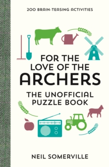 For the Love of The Archers - The Unofficial Puzzle Book : 200 Brain-Teasing Activities, from Crosswords to Quizzes, Hardback Book