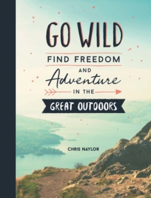 Go Wild : Find Freedom and Adventure in the Great Outdoors, EPUB eBook