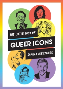 The Little Book of Queer Icons : The Inspiring True Stories Behind Groundbreaking LGBTQ+ Icons, PDF eBook