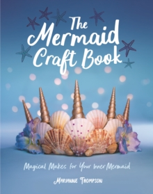The Mermaid Craft Book : Magical Makes for Your Inner Mermaid, Paperback / softback Book