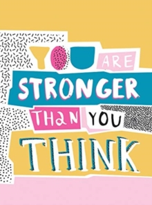 You Are Stronger Than You Think : Wise Words to Help You Build Your Inner Resilience, Hardback Book