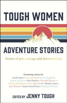 Tough Women Adventure Stories : Stories of Grit, Courage and Determination, Paperback / softback Book