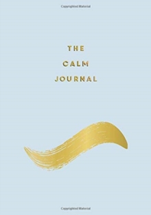 The Calm Journal : Tips and Exercises to Help You Relax and Recentre, Paperback / softback Book