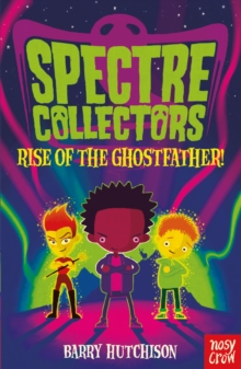 Spectre Collectors: Rise of the Ghostfather!, Paperback / softback Book