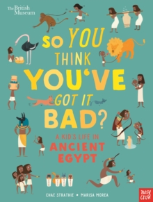 British Museum: So You Think You've Got It Bad? A Kid's Life in Ancient Egypt, Hardback Book