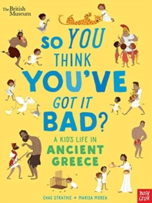 British Museum: So You Think You've Got It Bad? A Kid's Life in Ancient Greece, Hardback Book