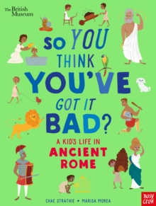 British Museum: So You Think You've Got It Bad? A Kid's Life in Ancient Rome, Hardback Book