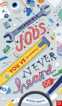 Incredible Jobs You've (Probably) Never Heard Of, Hardback Book