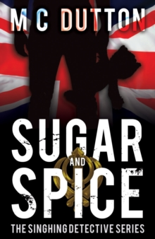 Sugar and Spice : The Singhing Detective Series, Paperback / softback Book