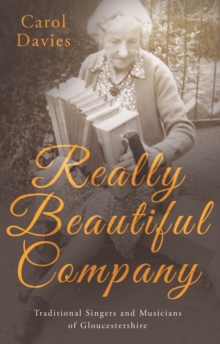 Really Beautiful Company : Traditional Singers and Musicians of Gloucestershire, Paperback / softback Book