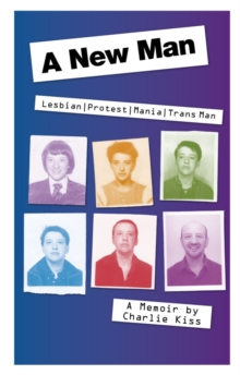 A New Man : Lesbian. Protest. Mania. Trans Man, Paperback / softback Book