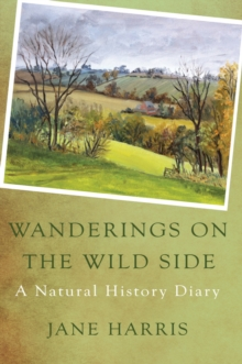 Wanderings on the Wild Side : A Natural History Diary, Hardback Book
