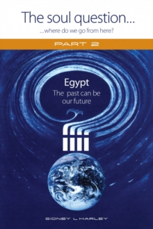 The Soul Question: Where do we go from here? : Part 2: Egypt - The past can be our future, Paperback / softback Book