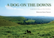 A Dog on the Downs : An Appreciation of a Unique Part of Kent's North Downs, Paperback Book