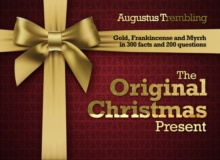 The Original Christmas Present : Gold, Frankincense and Myrrh in 300 Facts and 200 Questions, Hardback Book