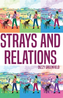 Strays and Relations : The Five Hours and Four Decades of Dizzy Greenfield, Paperback / softback Book