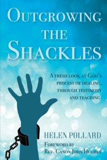 Outgrowing the Shackles : A fresh look at God's process of healing, through testimony and teaching, Paperback Book