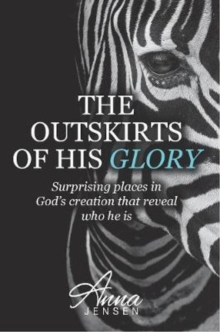 The Outskirts of His Glory : Surprising places in God's creation that reveal who he is, Paperback / softback Book