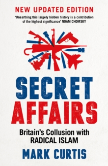 Secret Affairs : Britain's Collusion with Radical Islam, Paperback / softback Book