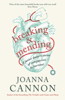 Breaking and Mending : A junior doctor's stories of compassion and burnout, Hardback Book