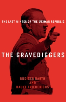 The Gravediggers : 1932, The Last Winter of the Weimar Republic, Hardback Book
