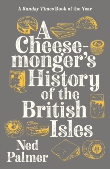A Cheesemonger's History of The British Isles, Paperback / softback Book