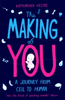 The Making of You : A Journey from Cell to Human, Paperback / softback Book