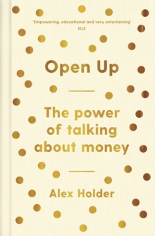 Open Up : Why Talking About Money Will Change Your Life, Hardback Book