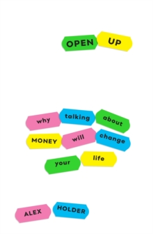 Open Up : Why Talking About Money Will Change Your Life, Paperback / softback Book