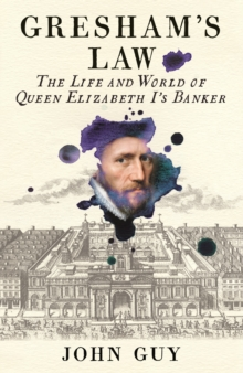Gresham's Law : The Life and World of Queen Elizabeth I's Banker, Hardback Book