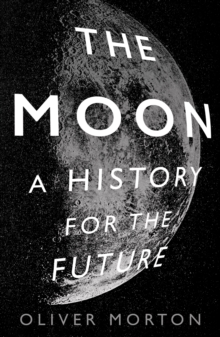 The Moon : A History for the Future, Paperback / softback Book