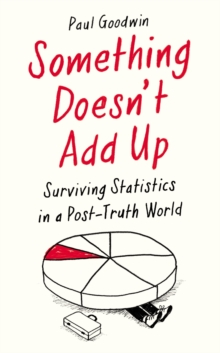 Something Doesn't Add Up : Surviving Statistics in a Number-Mad World, Hardback Book