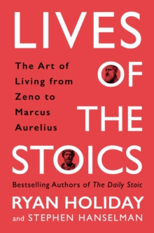Lives of the Stoics : The Art of Living from Zeno to Marcus Aurelius, Hardback Book