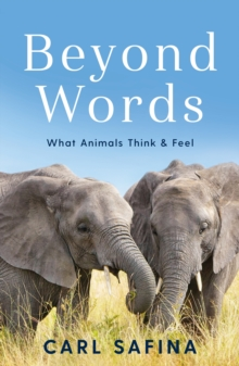 Beyond Words : What Animals Think and Feel, Paperback / softback Book