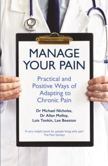 Manage Your Pain : Practical and Positive Ways of Adapting to Chronic Pain, Paperback / softback Book