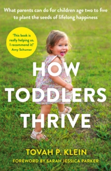 How Toddlers Thrive : What Parents Can Do for Children Ages Two to Five to Plant the Seeds of Lifelong Happiness, Paperback / softback Book