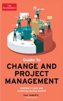 The Economist Guide To Change And Project Management : Getting it right and achieving lasting benefit, Paperback / softback Book