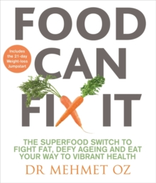 Food Can Fix It : The Superfood Switch to Fight Fat, Defy Ageing and Eat Your Way to Vibrant Health, Paperback / softback Book