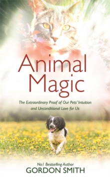 Animal Magic : The Extraordinary Proof of Our Pets' Intuition and Unconditional Love for Us, Paperback / softback Book