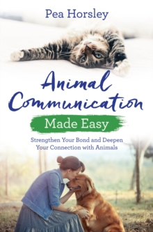 Animal Communication Made Easy : Strengthen Your Bond and Deepen Your Connection with Animals, Paperback / softback Book