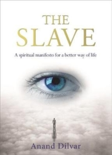 The Slave : A Spiritual Manifesto for a Better Way of Life, Paperback / softback Book