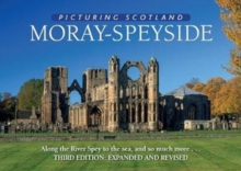 Moray - Speyside: Picturing Scotland : Along the River Spey to the sea, and so much more..., Hardback Book