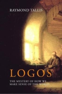 Logos : The mystery of how we make sense of the world, Hardback Book