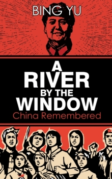 A River by the Window: China Remembered, Hardback Book
