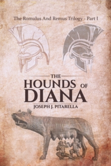 The Hounds of Diana : The Romulus and Remus Trilogy - Part I, Paperback Book