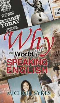 Why the World is Speaking English - : A Sideways Look, Hardback Book