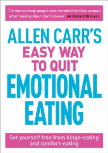 Allen Carr's Easy Way to Quit Emotional Eating : Set yourself free from binge-eating and comfort-eating, Paperback / softback Book